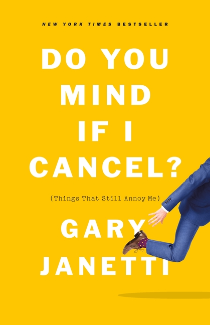 Do You Mind If I Cancel?: (Things That Still Annoy Me). Gary Janetti