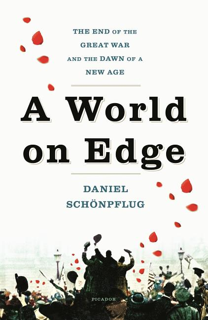 A World on Edge: The End of the Great War and the Dawn of a New Age. Daniel Schönpflug