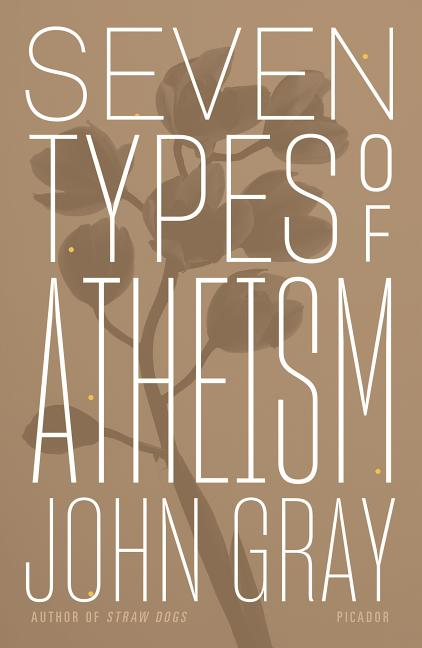 Seven Types of Atheism. John Gray