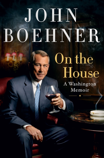 On the House: A Washington Memoir. John Boehner