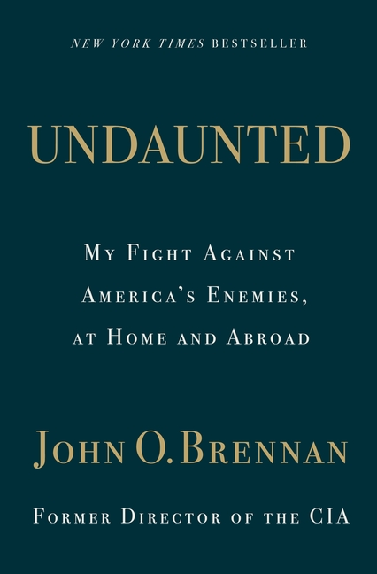 Undaunted: My Fight Against America's Enemies, At Home and Abroad. John O. Brennan.