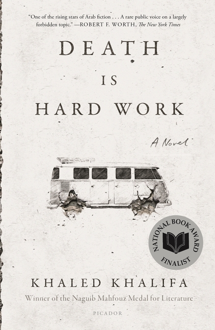 Death Is Hard Work: A Novel. Khaled Khalifa