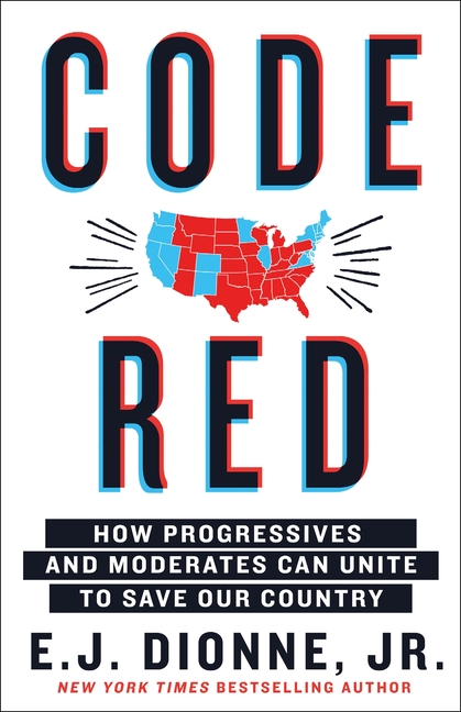 Code Red: How Progressives and Moderates Can Unite to Save Our Country. E J. Dionne Jr.