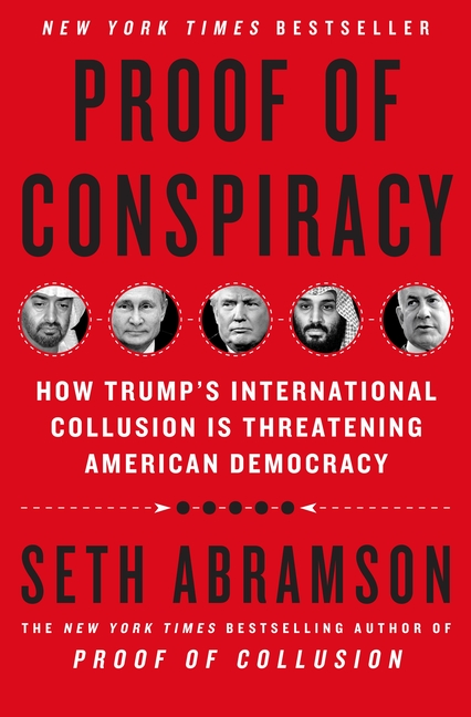 Proof of Conspiracy: How Trump's International Collusion Is Threatening American Democracy. Seth Abramson.