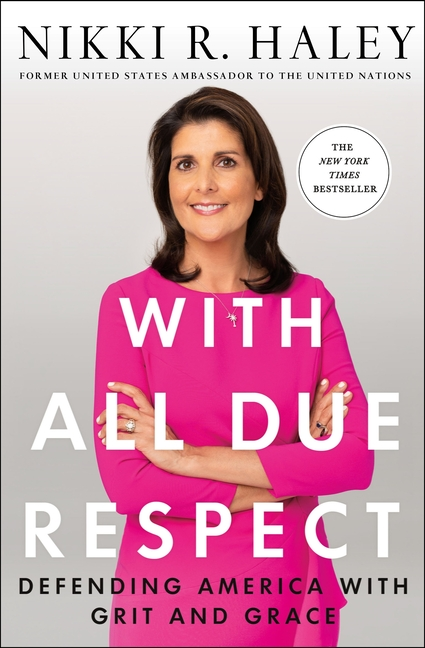 With All Due Respect: Defending America with Grit and Grace. Nikki R. Haley