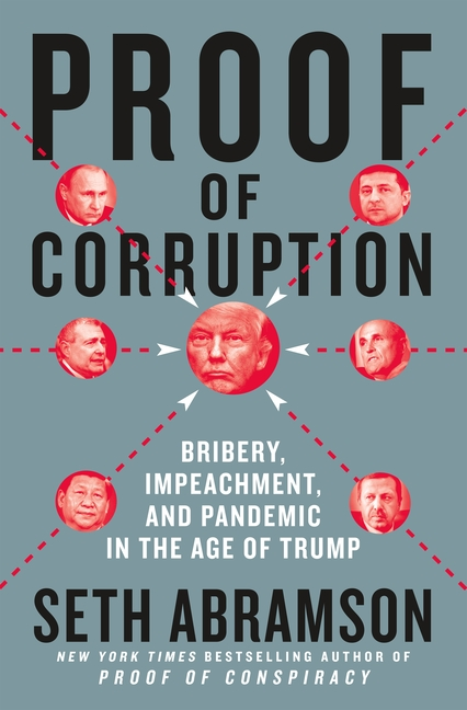 Proof of Corruption: Bribery, Impeachment, and Pandemic in the Age of Trump. Seth Abramson