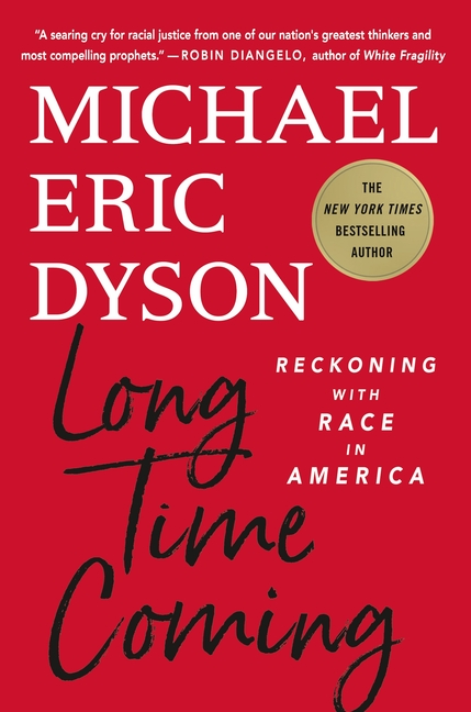 Long Time Coming: Reckoning with Race in America. Michael Eric Dyson.