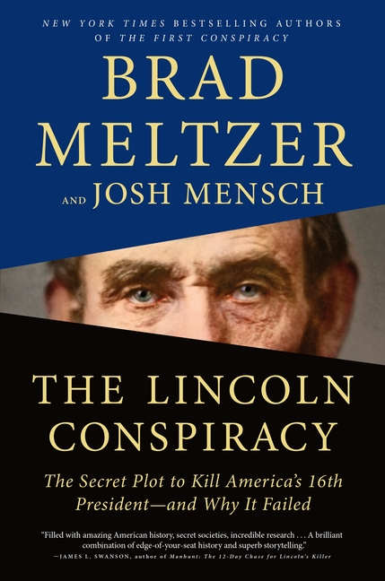 The Lincoln Conspiracy: The Secret Plot to Kill America's 16th President--and Why It Failed. Brad Meltzer, Josh, Mensch.