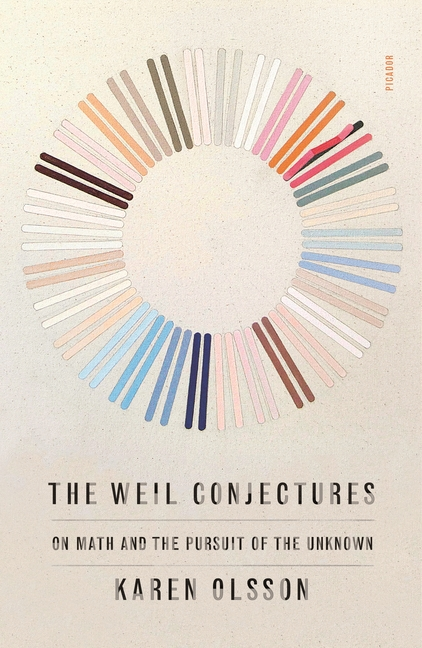 The Weil Conjectures: On Math and the Pursuit of the Unknown. Karen Olsson.