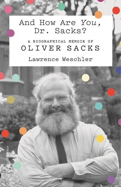 And How Are You, Dr. Sacks?: A Biographical Memoir of Oliver Sacks. Lawrence Weschler