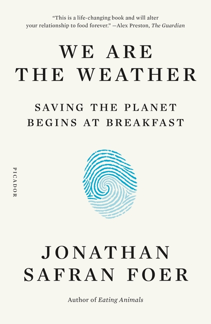 We Are the Weather: Saving the Planet Begins at Breakfast. Jonathan Safran Foer