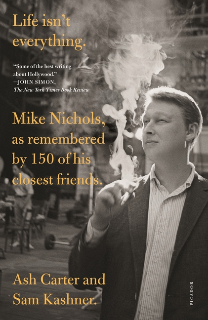 Life isn't everything: Mike Nichols, as remembered by 150 of his closest friends. Ash Carter,...