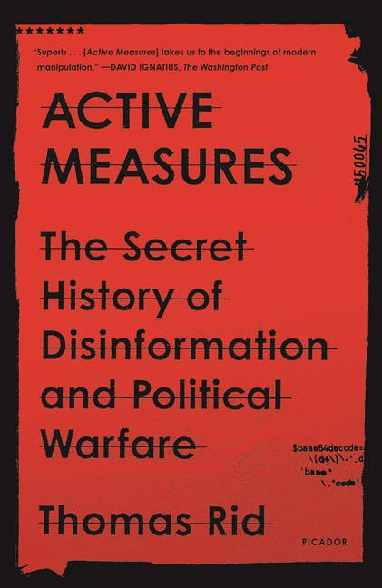 Active Measures: The Secret History of Disinformation and Political Warfare. Thomas Rid