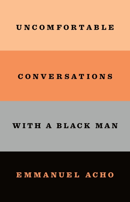 Uncomfortable Conversations with a Black Man. Emmanuel Acho.