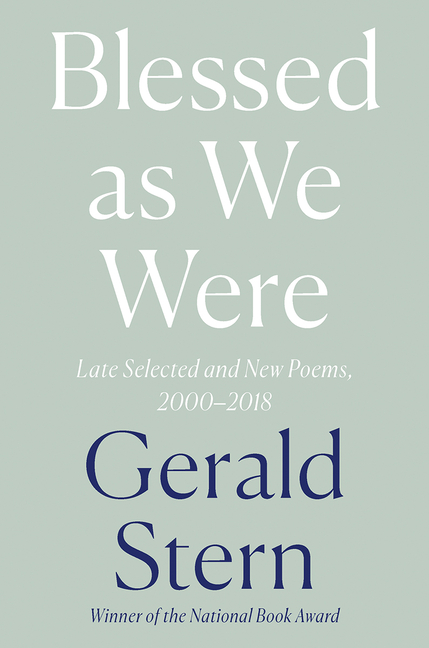 Blessed as We Were: Late Selected and New Poems, 2000-2018. Gerald Stern