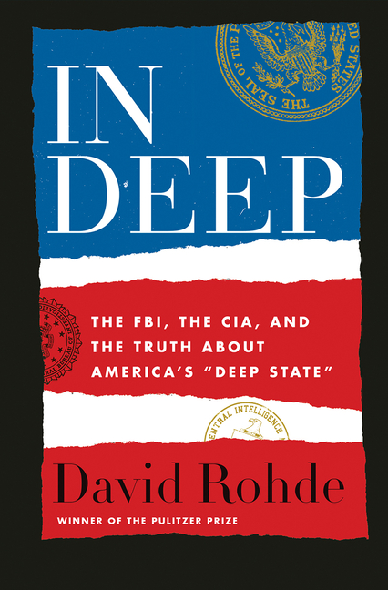 In Deep: The FBI, the CIA, and the Truth about America's 'Deep State'. David Rohde