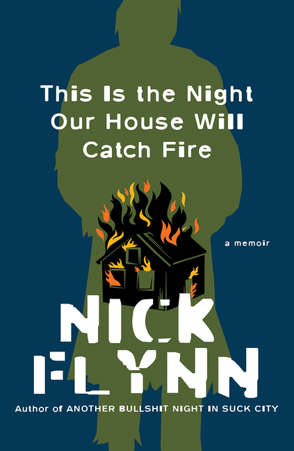 This Is the Night Our House Will Catch Fire: A Memoir. Nick Flynn
