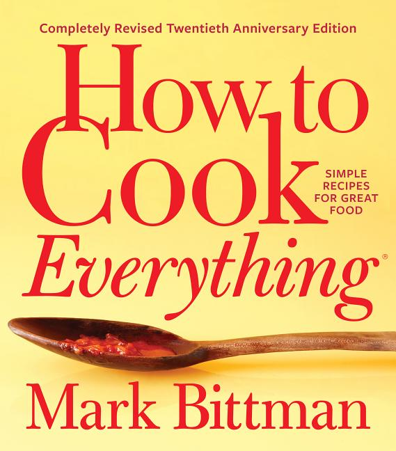How to Cook Everything―Completely Revised Twentieth Anniversary Edition: Simple Recipes for...