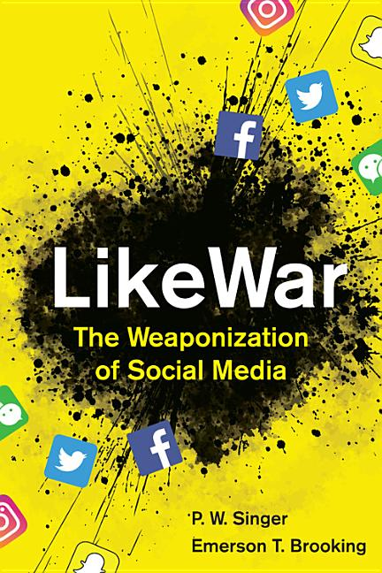LikeWar: The Weaponization of Social Media. Emerson T. Brooking P. W. Singer