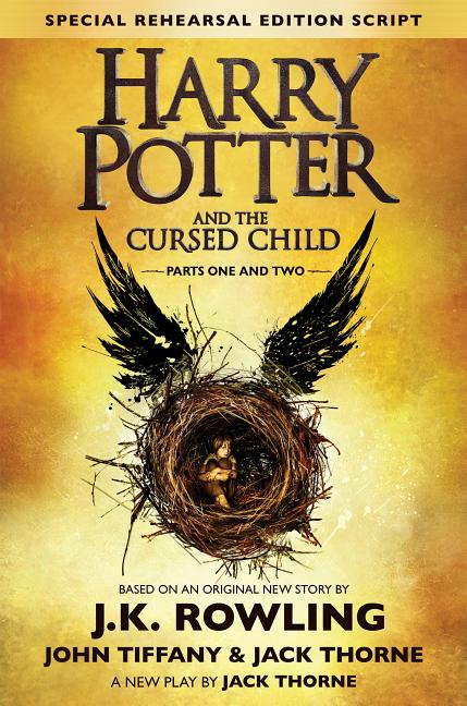 Harry Potter and the Cursed Child - Parts I & II (Special Rehearsal Edition). Jack Thorne J. K. Rowling, John Tiffany.