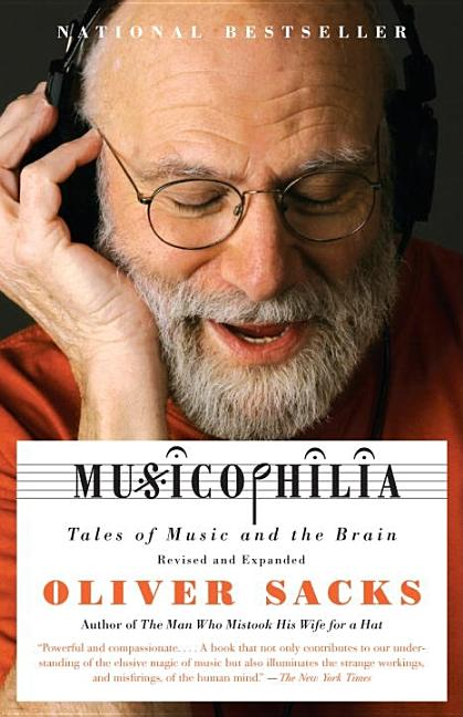 Musicophilia: Tales of Music and the Brain, Revised and Expanded Edition. OLIVER SACKS