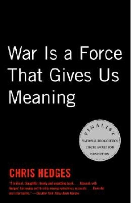 War Is a Force that Gives Us Meaning. CHRIS HEDGES.