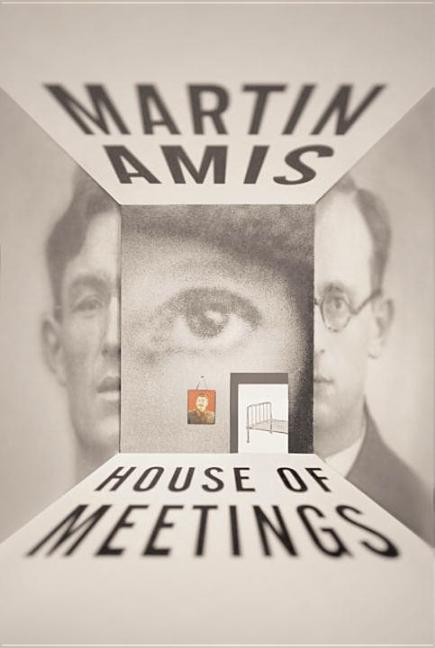 House of Meetings. MARTIN AMIS.