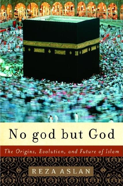 No god but God: The Origins, Evolution, and Future of Islam. REZA ASLAN