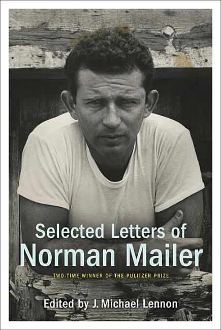 Selected Letters of Norman Mailer. Norman Mailer.
