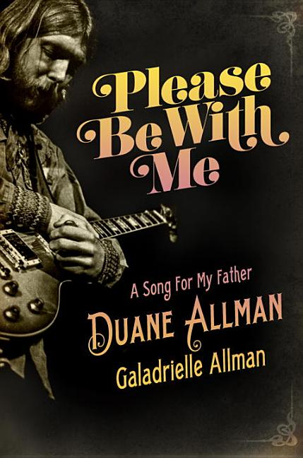 Please Be with Me: A Song for My Father, Duane Allman. Galadrielle Allman