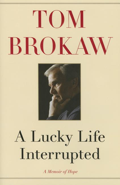 A Lucky Life Interrupted. Tom Brokaw