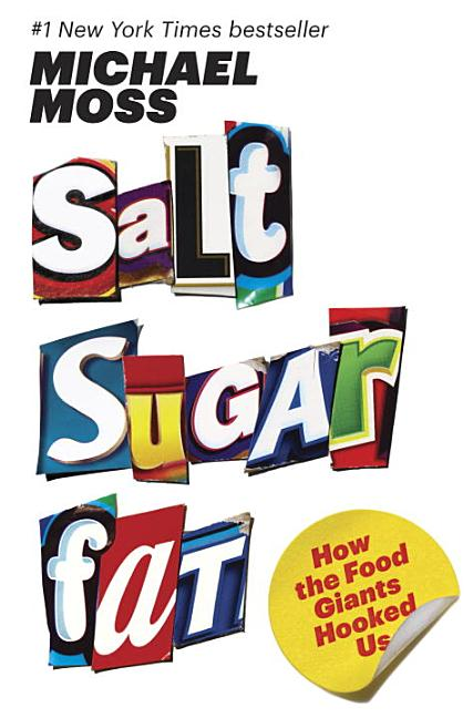 Salt Sugar Fat: How the Food Giants Hooked Us. Michael Moss