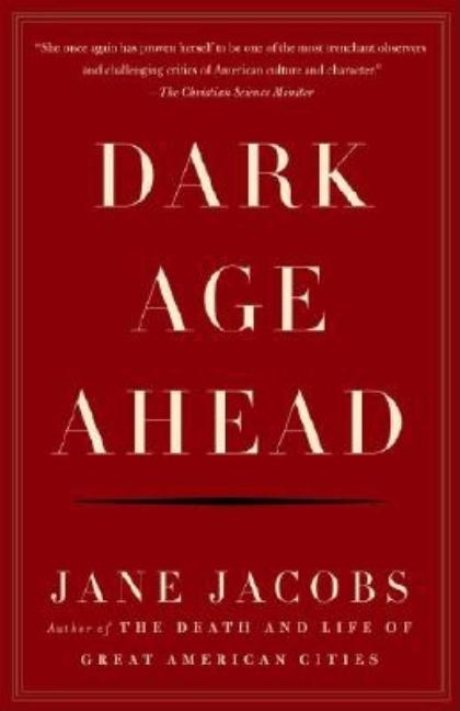 Dark Age Ahead. JANE JACOBS