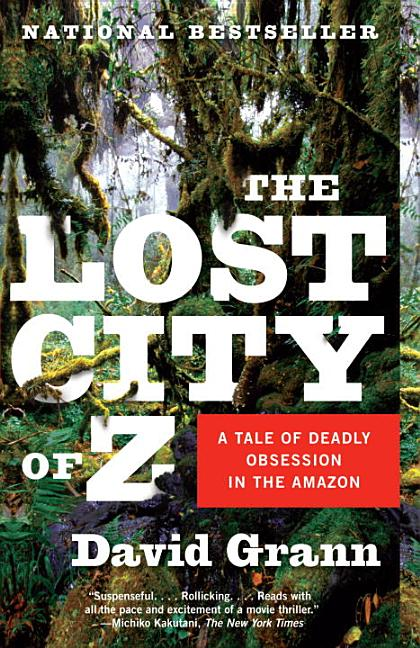 The Lost City of Z: A Tale of Deadly Obsession in the Amazon (Vintage Departures). DAVID GRANN.