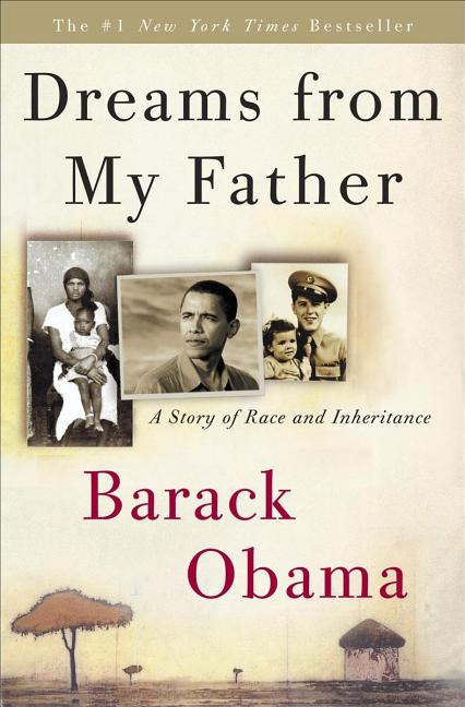 Dreams from My Father: A Story of Race and Inheritance. BARACK OBAMA