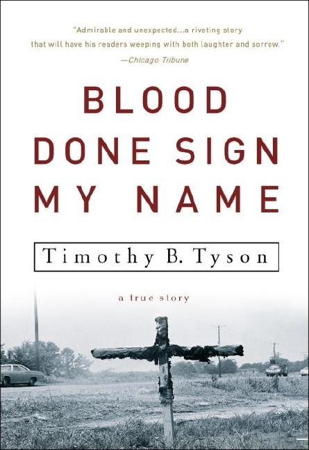 Blood Done Sign My Name : A True Story. TIMOTHY B. TYSON.