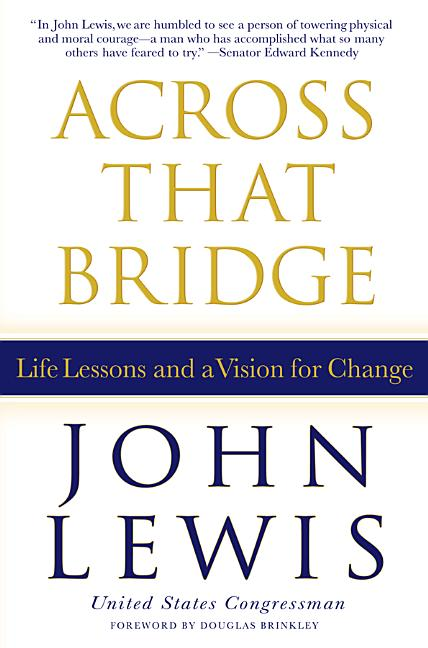 Across That Bridge: Life Lessons and a Vision for Change. John Lewis.