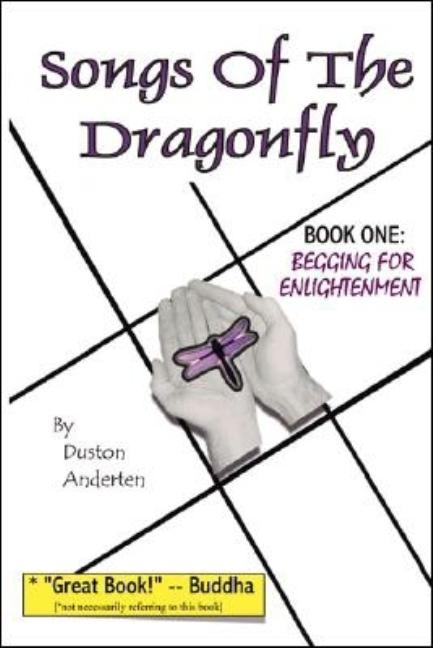 Songs of the Dragonfly: Book One: Begging for Enlightenment. Duston Anderten