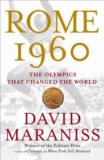 Rome 1960: The Olympics That Changed the World. DAVID MARANISS