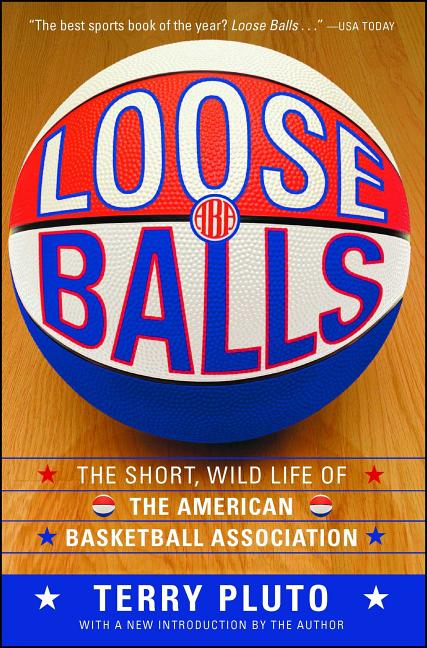 Loose Balls: The Short, Wild Life of the American Basketball Association. TERRY PLUTO