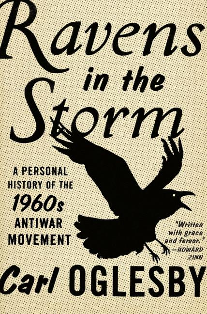Ravens in the Storm: A Personal History of the 1960s Anti-War Movement. CARL OGLESBY.