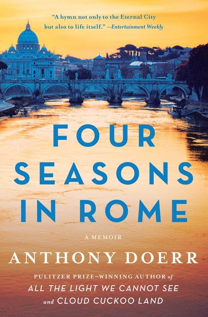 Four Seasons in Rome: On Twins, Insomnia, and the Biggest Funeral in the History of the World. ANTHONY DOERR.