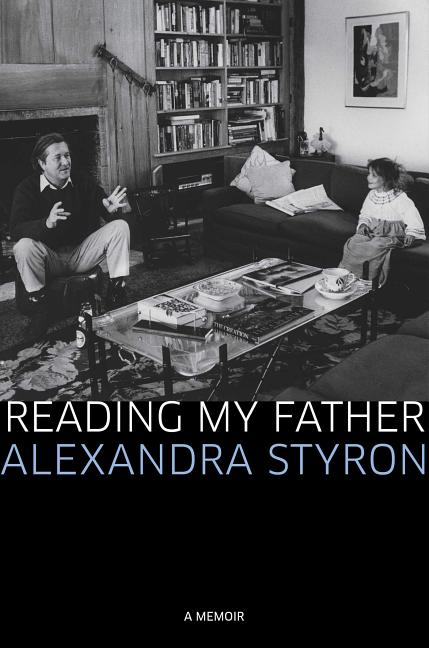 Reading My Father: A Memoir. Alexandra Styron