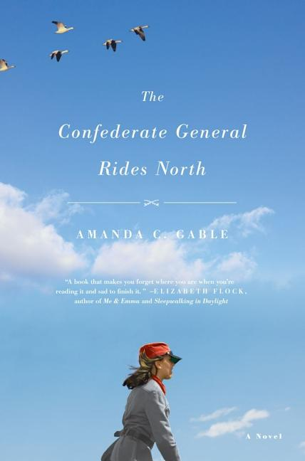 The Confederate General Rides North: A Novel. AMANDA C. GABLE.