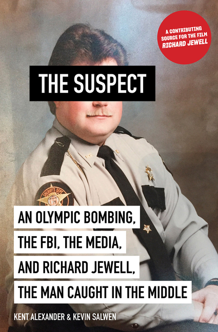 The Suspect: An Olympic Bombing, the FBI, the Media, and Richard Jewell, the Man Caught in the Middle. Kent Alexander, Kevin, Salwen.