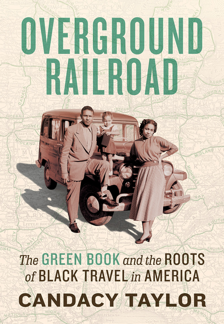 Overground Railroad: The Green Book and the Roots of Black Travel in America. Candacy Taylor