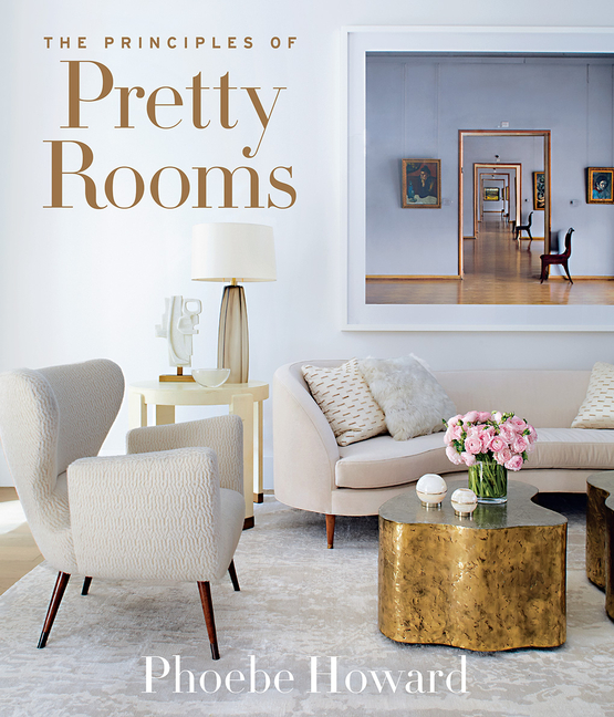 The Principles of Pretty Rooms. Phoebe Howard