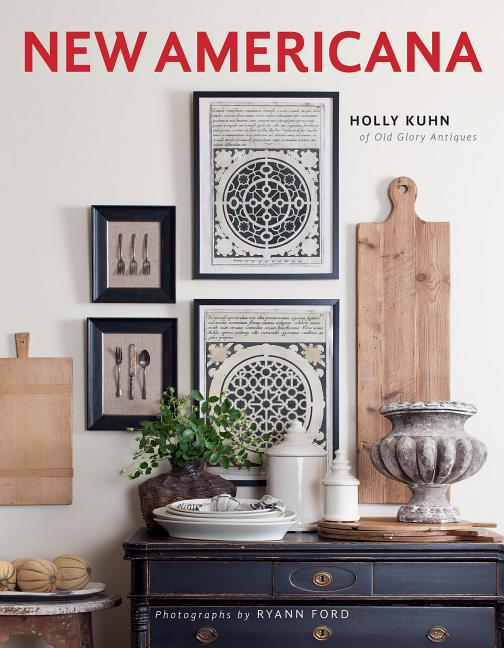 New Americana: Interior Décor with an Artful Blend of Old and New. Holly Kuhn