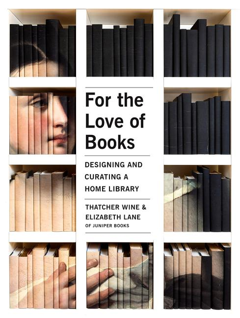 For the Love of Books: Designing and Curating a Home Library. Thatcher Wine, Elizabeth, Lane
