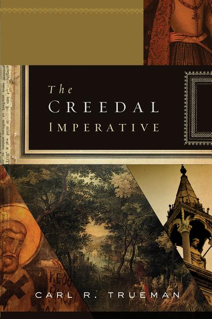 The Creedal Imperative. Carl R. Trueman